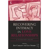 Recovering Intimacy in Love Relationships: A Clinician's Guide by Carlson,Jon, 9781138872639