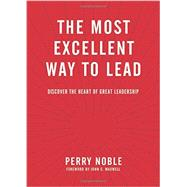 The Most Excellent Way to Lead by Noble, Perry, 9781496402639