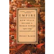Empire : How Spain Became a World Power, 1492-1763 by Kamen, Henry Arthur Francis, 9780060932640