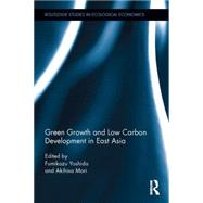 Green Growth and Low Carbon Development in East Asia by Yoshida; Fumikazu, 9781138832640