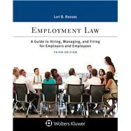 Employment Law A Guide to Hiring, Managing, and Firing for Employers and Employees by Rassas, Lori B., 9781454882640