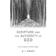 Scripture and the Authority of God: How to Read the Bible Today by Wright, N. T., 9780062212641