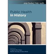 Public Health in History by Berridge, Virginia; Gorsky, Martin; Mold, Alex, 9780335242641
