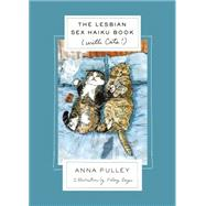 The Lesbian Sex Haiku Book (with Cats!) by Pulley, Anna; Beyer, Kelsey, 9781250072641