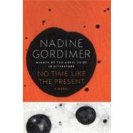 No Time Like the Present A Novel by Gordimer, Nadine, 9780374222642