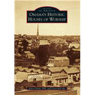 Omaha's Historic Houses of Worship by Wirth, Eileen, Ph.D.; Mccabe, Carol, 9781467112642