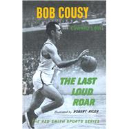 The Last Loud Roar by Cousy, Bob; Linn, Edward; Riger, Robert, 9781501142642