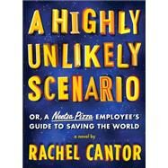A Highly Unlikely Scenario, or a Neetsa Pizza Employee's Guide to Saving the World by CANTOR, RACHEL, 9781612192642