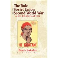 The Role of the Soviet Union in the Second World War by Sokolov, Boris; Britton, Stuart, 9781909982642
