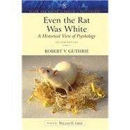 Even the Rat Was White A Historical View of Psychology (Allyn & Bacon Classics Edition) by Guthrie, Robert V., 9780205392643