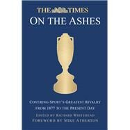 The Times on the Ashes: Covering Sport's Greatest Rivalry from 1880 to the Present Day by Whitehead, Richard, 9780750962643