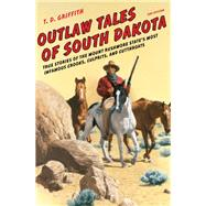 Outlaw Tales of South Dakota by Griffith, T. D., 9780762772643