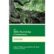 The Bible Knowledge Commentary Wisdom by Walvoord, John F.; Zuck, Roy B., 9780830772643