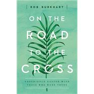 On the Road to the Cross by Burkhart, Rob, 9781501822643