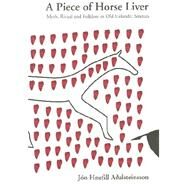 A Piece of Horse Liver: Myth, Ritual and Folklore in Old Icelandic Sources by Adalsteinsson, Jon Hnefill; Gunnell, Terry; Turville-Petre, Joan, 9789979542643