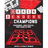 Brain Benders for Champions Crosswords, Logic Puzzles, Word Games & More by Unknown, 9781454912644