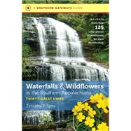 A Southern Gateways Guide Waterfalls & Wildflowers in the Southern Appalachians by Spira, Timothy P., 9781469622644