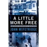 A Little More Free An Eddie Doughtery Mystery by McFetridge, John, 9781770412644