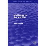 Intelligence in Ape and Man (Psychology Revivals) by Premack; David, 9781848722644