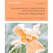 Psychological Consultation and Collaboration Introduction to Theory and Practice by Brown, Duane; Pryzwansky, Walter B.; Schulte, Ann C., 9780137062645