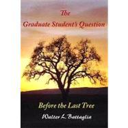 Graduate Student's Question : Before the Last Tree by Battaglia, Walter L., 9780978812645