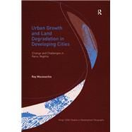 Urban Growth and Land Degradation in Developing Cities: Change and Challenges in Kano Nigeria by Maconachie,Roy, 9781138262645