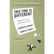 This Time Is Different - Eight Centuries of Financial Folly by Reinhart, Carmen M.; Rogoff, Kenneth, 9780691152646