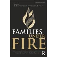 Families Under Fire: Systemic Therapy With Military Families by Everson,R. Blaine, 9781138872646