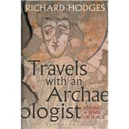 Travels with an Archaeologist Finding a Sense of Place by Hodges, Richard, 9781350012646