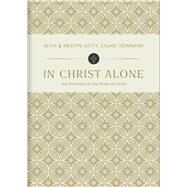 In Christ Alone 100 Devotions on the Power of Christ by Getty, Keith; Getty, Kristyn; Townend, Stuart, 9781462742646