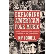 Exploring American Folk Music : Ethnic, Grassroots, and Regional Traditions in the United States by Lornell, Kip, 9781617032646