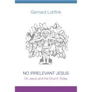 No Irrelevant Jesus: On Jesus and the Church Today by Lohfink, Gerhard; Maloney, Linda M., 9780814682647