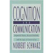 Cognition and Communication: Judgmental Biases, Research Methods, and the Logic of Conversation by Schwarz,Norbert, 9781138002647