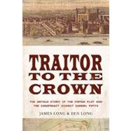 Traitor to the Crown: The Untold Story of the Popish Plot and the Conspiracy Against Samuel Pepys. by Long, James, 9781590202647