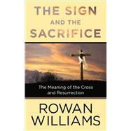 The Sign and the Sacrifice by Williams, Rowan, 9780664262648