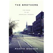 The Brothers The Road to an American Tragedy by Gessen, Masha, 9781594632648