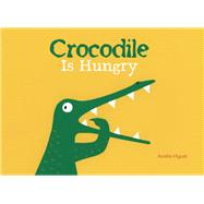 Crocodile Is Hungry by Higuet, Aurélia, 9781605372648