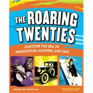 The Roaring Twenties Discover the Era of Prohibition, Flappers, and Jazz by Amidon Lusted, Marcia; Keller, Jennifer, 9781619302648