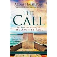 The Call: The Life and Message of the Apostle Paul by Hamilton, Adam, 9781630882648
