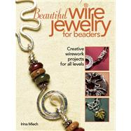 Beautiful Wire Jewelry for Beaders : Creative Wirework Projects for All Levels by Miech, Irina, 9780871162649