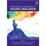 International Handbook of Holistic Education by Miller; John P., 9781138082649