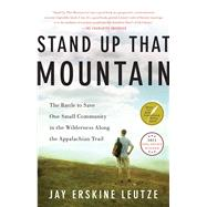 Stand Up That Mountain The Battle to Save One Small Community in the Wilderness Along the Appalachian Trail by Leutze, Jay Erskine, 9781451682649