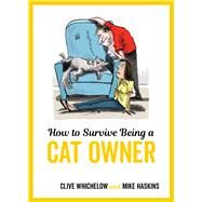 How to Survive Being a Cat Owner by Haskins, Mike; Whichelow, Clive, 9781786852649