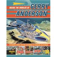 Inside the Worlds of Gerry Anderson by Anderson, Gerry; Bleathman, Graham, 9781405272650