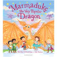 Marmaduke the Very Popular Dragon by Valentine, Rachel; Eaves, Ed, 9781408862650