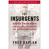 The Insurgents David Petraeus and the Plot to Change the American Way of War by Kaplan, Fred, 9781451642650