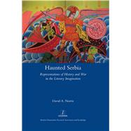 Haunted Serbia: Representations of History and War in the Literary Imagination by Norris; David, 9781909662650