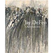 Jay Defeo : A Retrospective by Dana Miller; With contributions by Michael Duncan, Corey Keller, Carol Mancusi-Ungaro, and Greil Marcus, 9780300182651