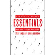Student Ministry Essentials Reaching. Leading. Nurturing. by Vandegriff, Steve; Brown, Richard, 9780802412652