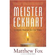 Meister Eckhart A Mystic-Warrior for Our Times by Fox, Matthew, 9781608682652